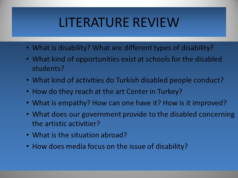 LITERATURE REVIEW What is disability What are different types of disability What kind of opportunities exist at schools for the disabled students