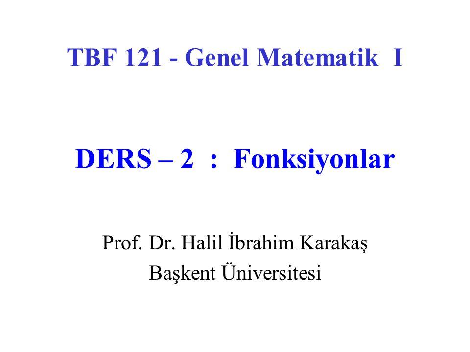 TBF 121 - Genel Matematik I DERS – 2 : Fonksiyonlar