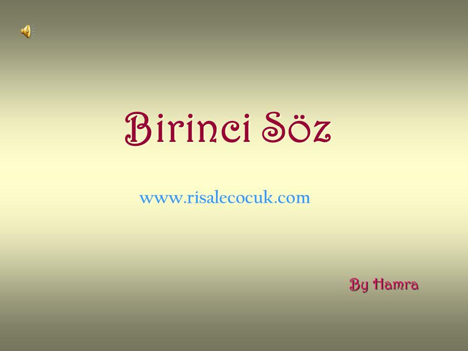 Birinci Söz www.risalecocuk.com By Hamra