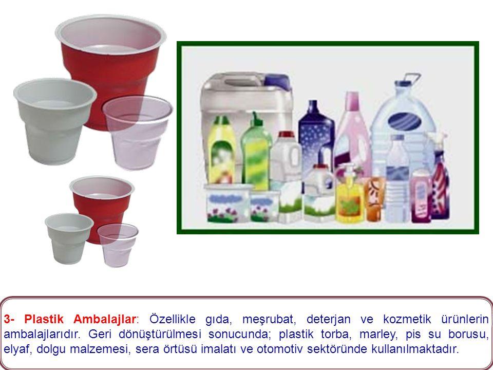 3- Plastik Ambalajlar: Özellikle gıda, meşrubat, deterjan ve kozmetik ürünlerin ambalajlarıdır.