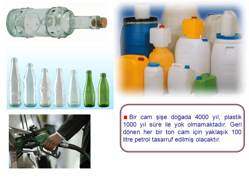 Bir cam şişe doğada 4000 yıl, plastik 1000 yıl süre ile yok olmamaktadır.