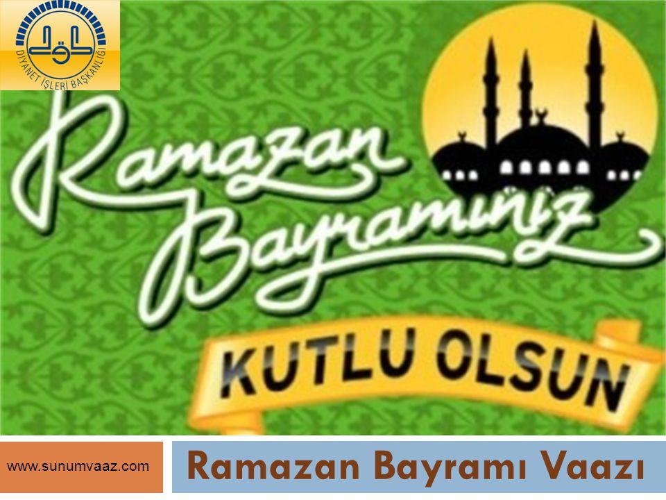 Ramazan Bayramı Vaazı www.sunumvaaz.com