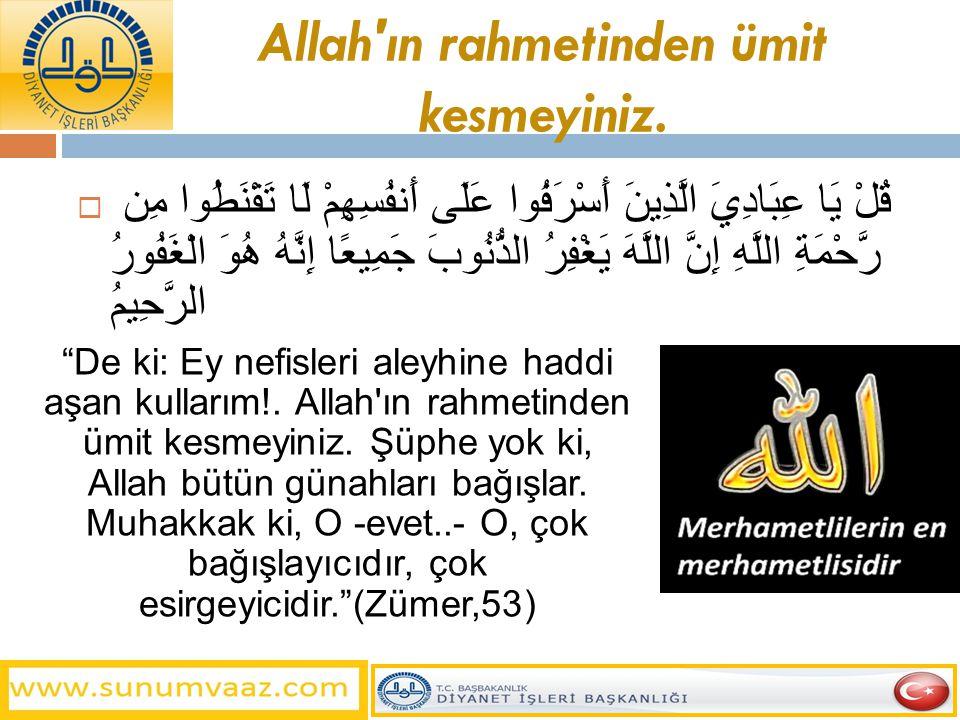 Allah ın rahmetinden ümit kesmeyiniz.
