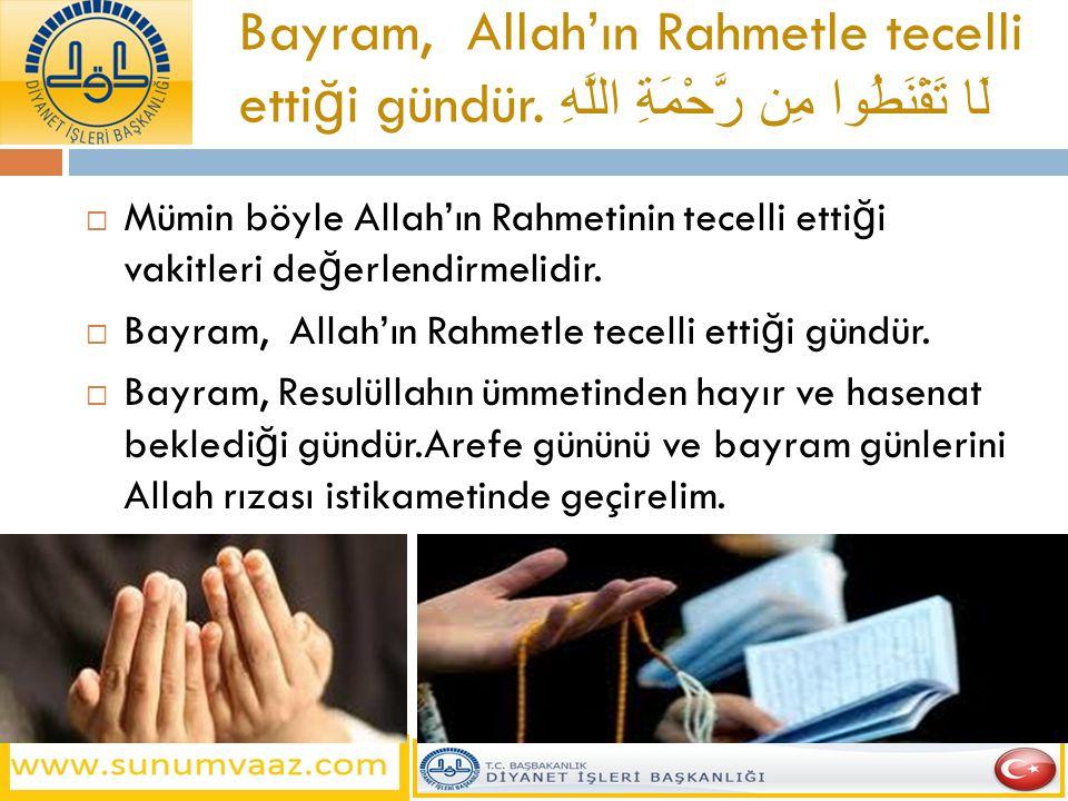 Bayram, Allah'ın Rahmetle tecelli ettiği gündür