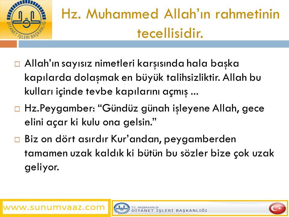 Hz. Muhammed Allah'ın rahmetinin tecellisidir.