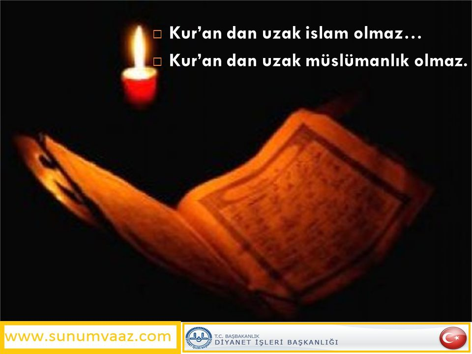Kur'an dan uzak islam olmaz…