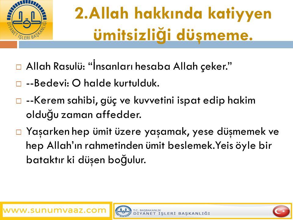 2.Allah hakkında katiyyen ümitsizliği düşmeme.