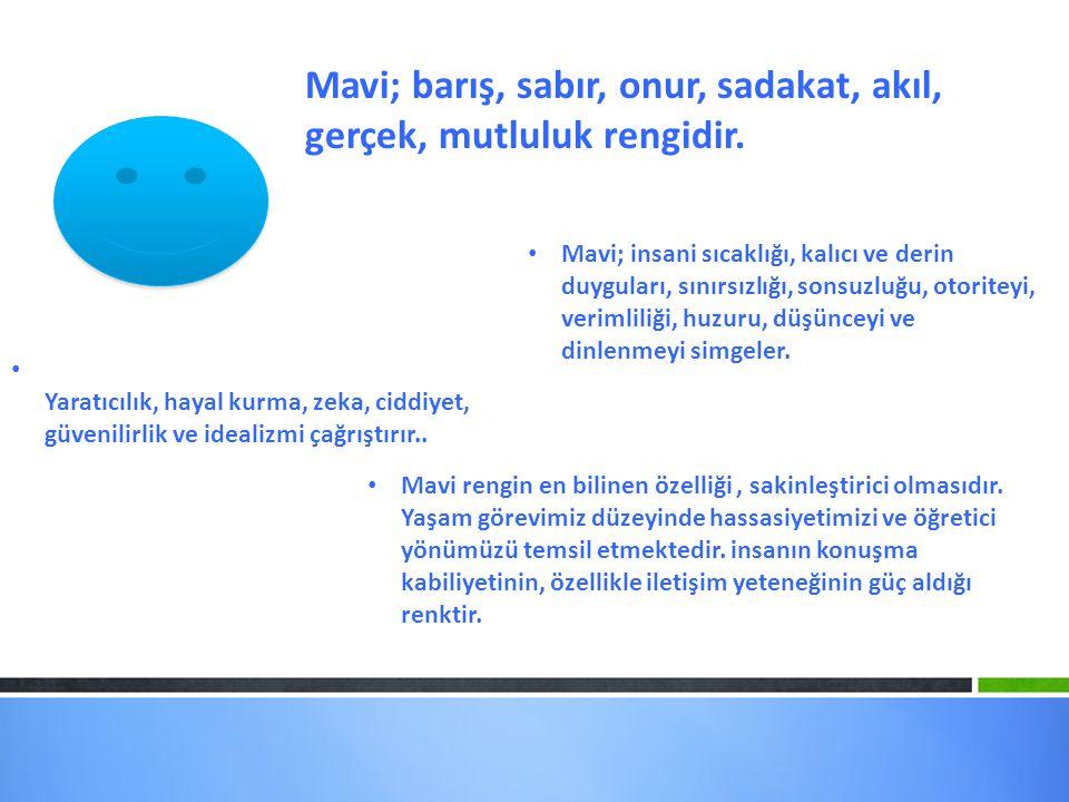 Mavi; barış, sabır, onur, sadakat, akıl, gerçek, mutluluk rengidir.