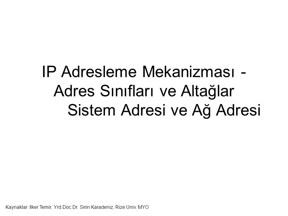 IP Adresleme Mekanizması - Adres Sınıfları ve Altağlar Sistem Adresi ve Ağ Adresi