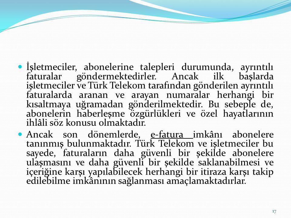 İşletmeciler, abonelerine talepleri durumunda, ayrıntılı faturalar göndermektedirler. Ancak ilk başlarda işletmeciler ve Türk Telekom tarafından gönderilen ayrıntılı faturalarda aranan ve arayan numaralar herhangi bir kısaltmaya uğramadan gönderilmektedir. Bu sebeple de, abonelerin haberleşme özgürlükleri ve özel hayatlarının ihlâli söz konusu olmaktadır.