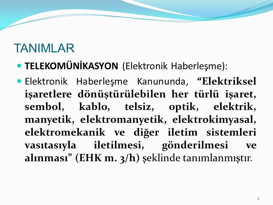 TANIMLAR TELEKOMÜNİKASYON (Elektronik Haberleşme):