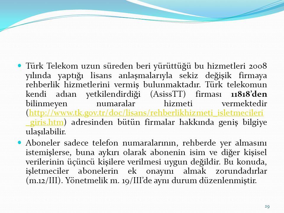 Türk Telekom uzun süreden beri yürüttüğü bu hizmetleri 2008 yılında yaptığı lisans anlaşmalarıyla sekiz değişik firmaya rehberlik hizmetlerini vermiş bulunmaktadır. Türk telekomun kendi adıan yetkilendirdiği (AsissTT) firması 11818'den bilinmeyen numaralar hizmeti vermektedir (http://www.tk.gov.tr/doc/lisans/rehberlikhizmeti_isletmecileri_giris.htm) adresinden bütün firmalar hakkında geniş bilgiye ulaşılabilir.