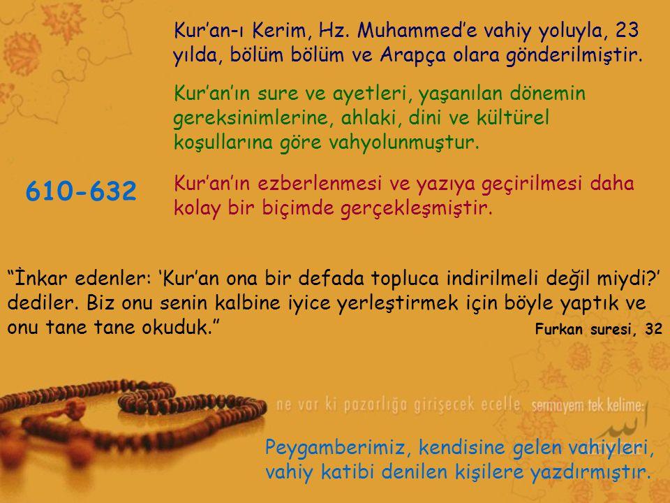 Kur'an-ı Kerim, Hz. Muhammed'e vahiy yoluyla, 23 yılda, bölüm bölüm ve Arapça olara gönderilmiştir.