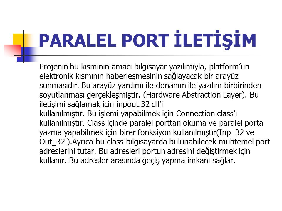PARALEL PORT İLETİŞİM Projenin bu kısmının amacı bilgisayar yazılımıyla, platform'un. elektronik kısmının haberleşmesinin sağlayacak bir arayüz.