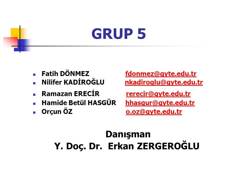 GRUP 5 Danışman Y. Doç. Dr. Erkan ZERGEROĞLU