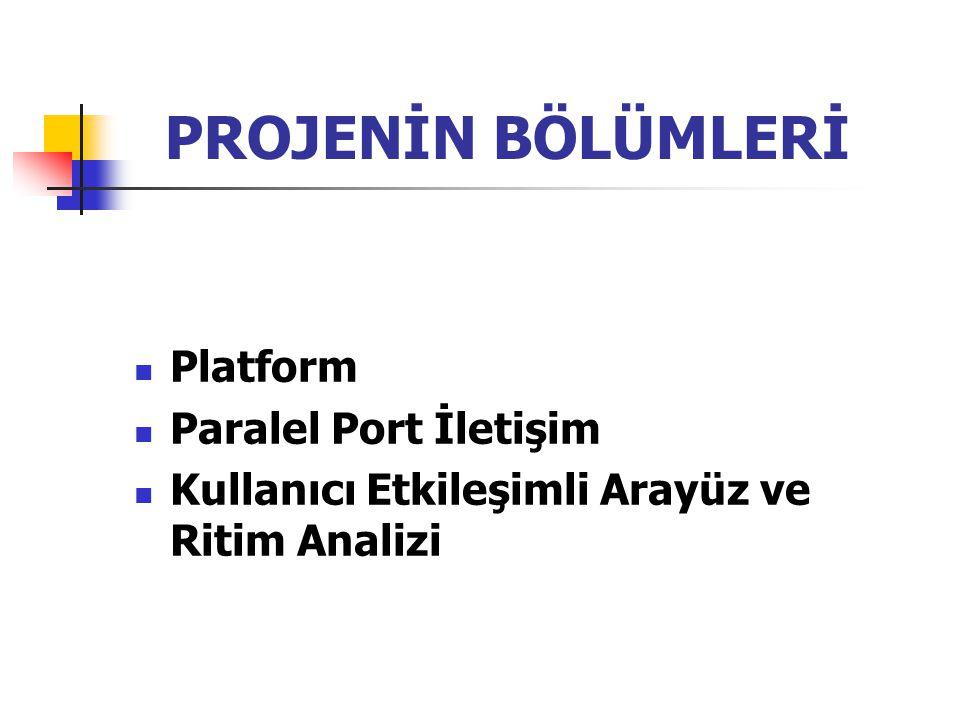 PROJENİN BÖLÜMLERİ Platform Paralel Port İletişim