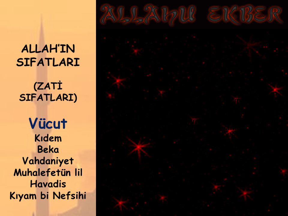 Vücut ALLAH'IN SIFATLARI (ZATİ SIFATLARI) Kıdem Beka Vahdaniyet