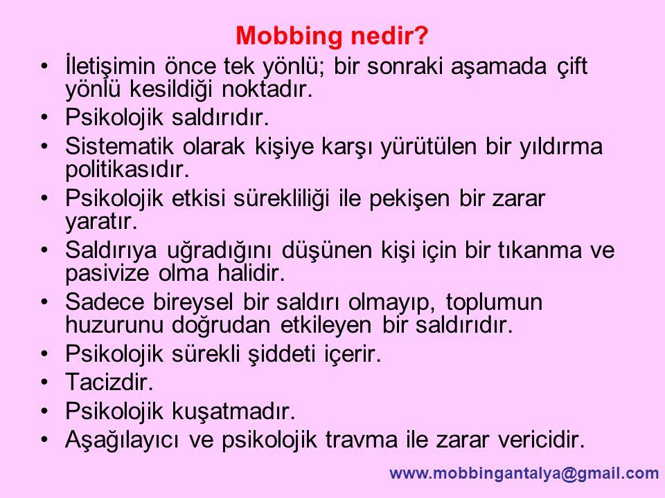 Mobbing nedir İletişimin önce tek yönlü; bir sonraki aşamada çift yönlü kesildiği noktadır. Psikolojik saldırıdır.