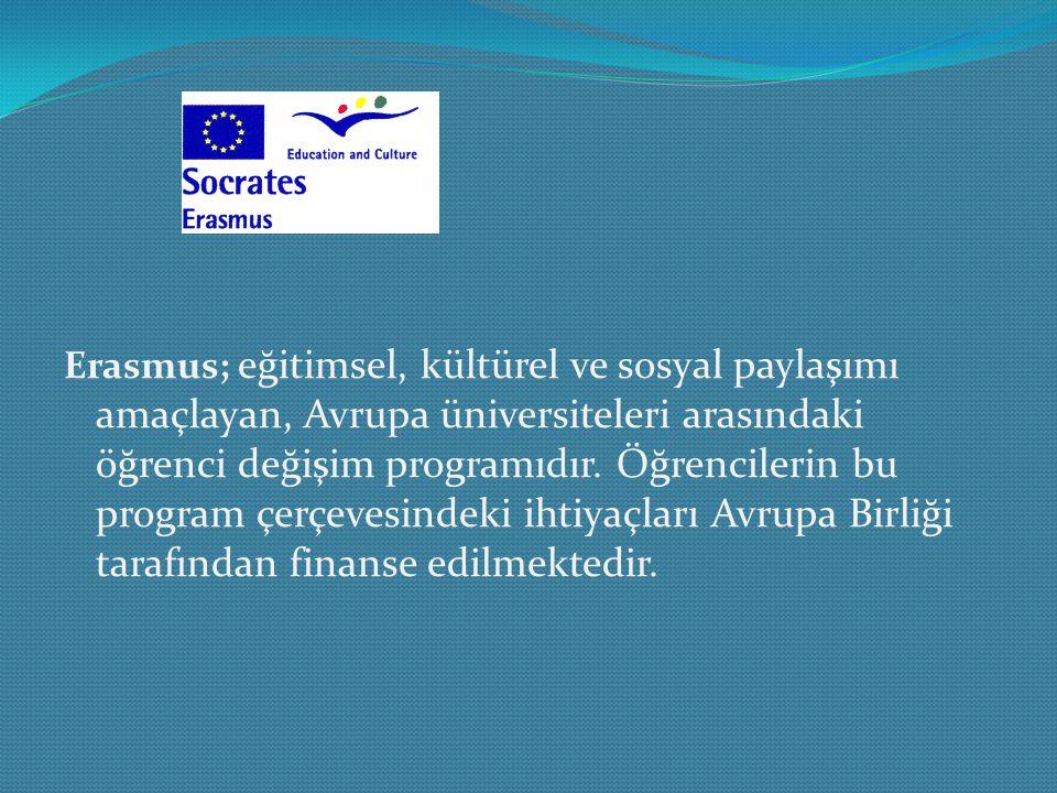 Erasmus; eğitimsel, kültürel ve sosyal paylaşımı amaçlayan, Avrupa üniversiteleri arasındaki öğrenci değişim programıdır.