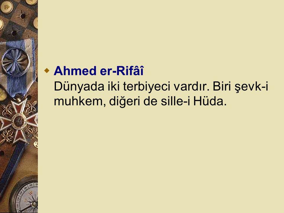 Ahmed er-Rifâî Dünyada iki terbiyeci vardır