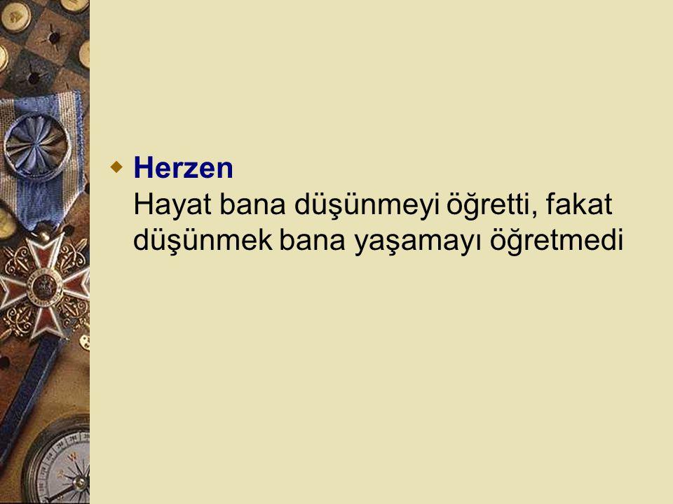 Herzen Hayat bana düşünmeyi öğretti, fakat düşünmek bana yaşamayı öğretmedi