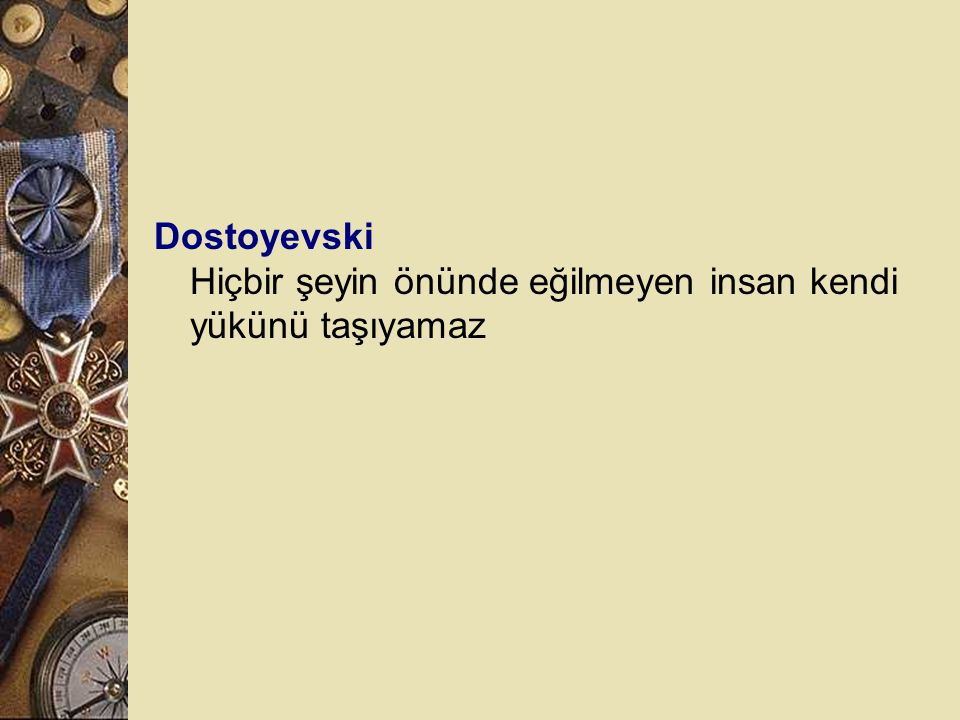 Dostoyevski Hiçbir şeyin önünde eğilmeyen insan kendi yükünü taşıyamaz