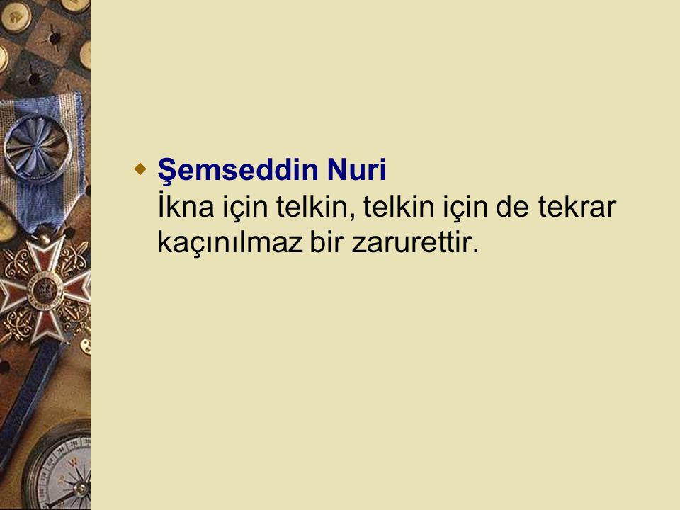 Şemseddin Nuri İkna için telkin, telkin için de tekrar kaçınılmaz bir zarurettir.