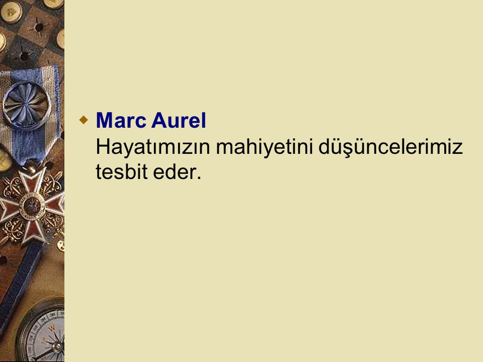 Marc Aurel Hayatımızın mahiyetini düşüncelerimiz tesbit eder.