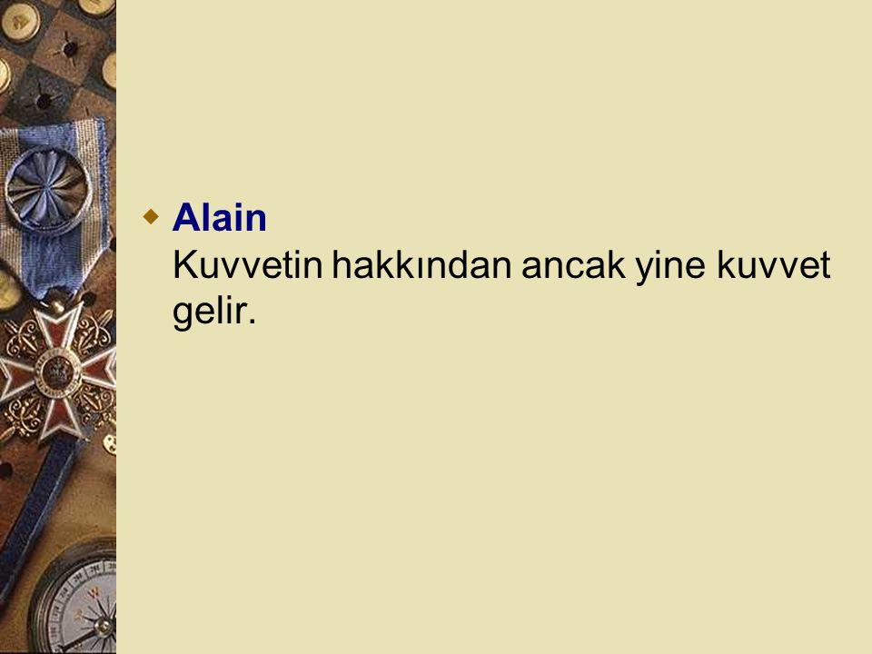 Alain Kuvvetin hakkından ancak yine kuvvet gelir.