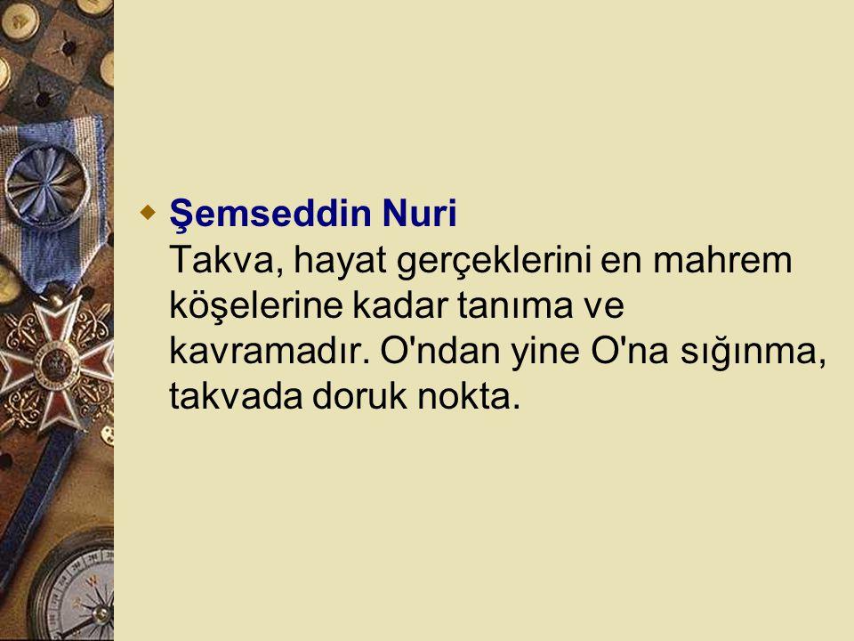 Şemseddin Nuri Takva, hayat gerçeklerini en mahrem köşelerine kadar tanıma ve kavramadır.