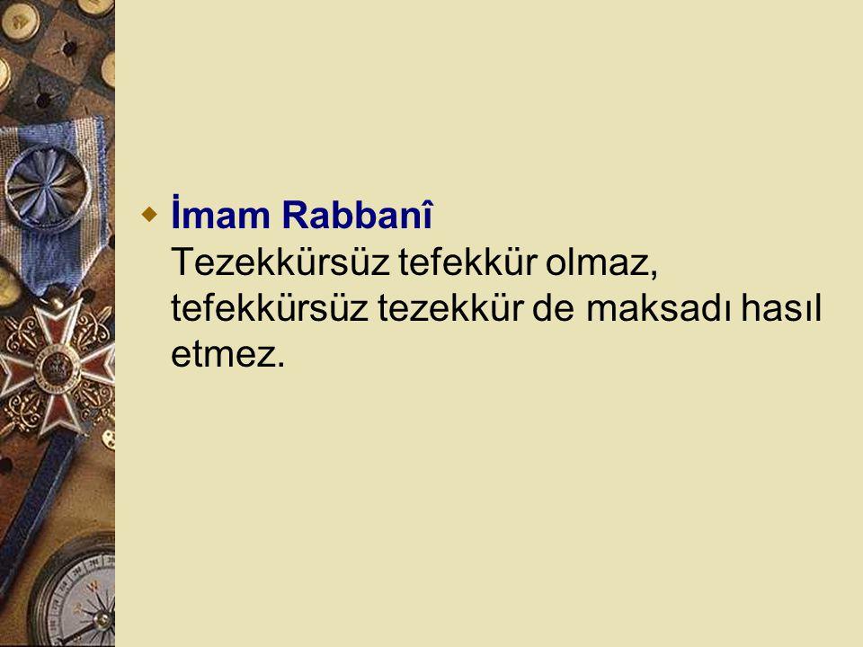 İmam Rabbanî Tezekkürsüz tefekkür olmaz, tefekkürsüz tezekkür de maksadı hasıl etmez.