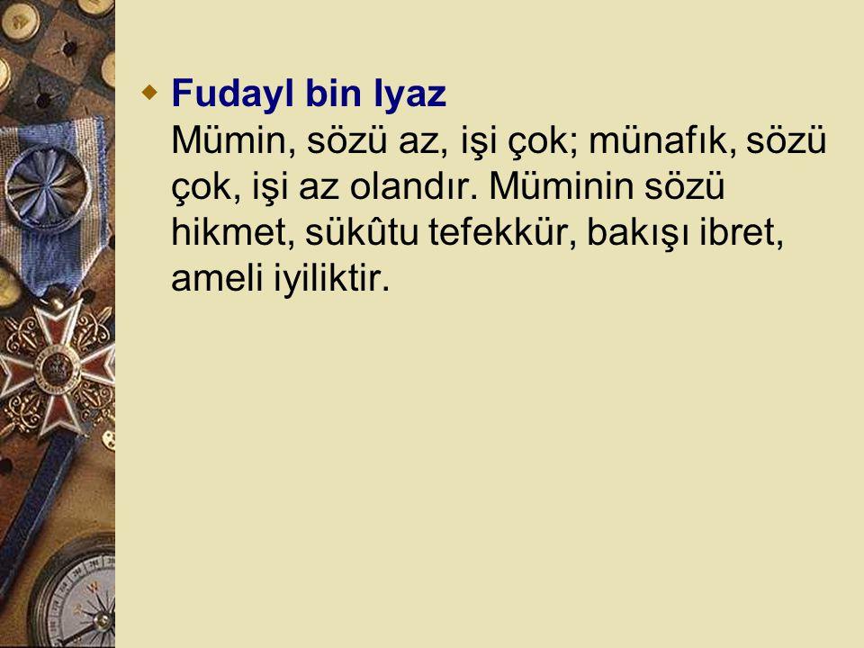 Fudayl bin Iyaz Mümin, sözü az, işi çok; münafık, sözü çok, işi az olandır.