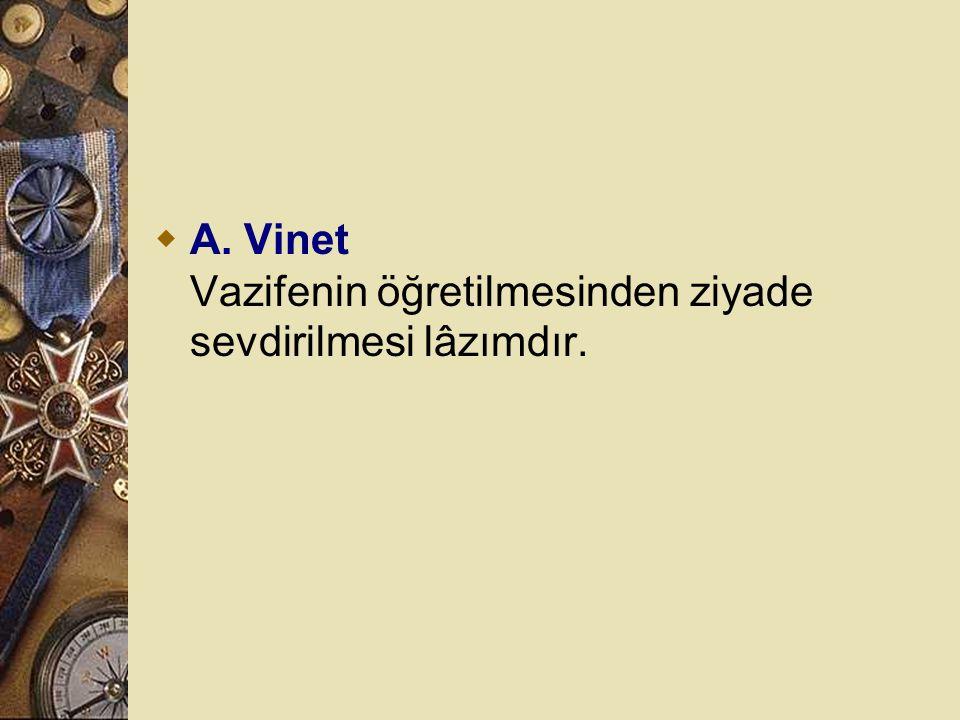 A. Vinet Vazifenin öğretilmesinden ziyade sevdirilmesi lâzımdır.