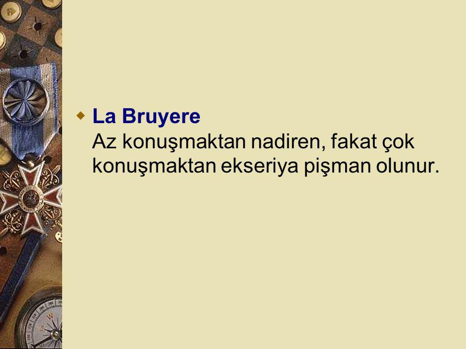 La Bruyere Az konuşmaktan nadiren, fakat çok konuşmaktan ekseriya pişman olunur.