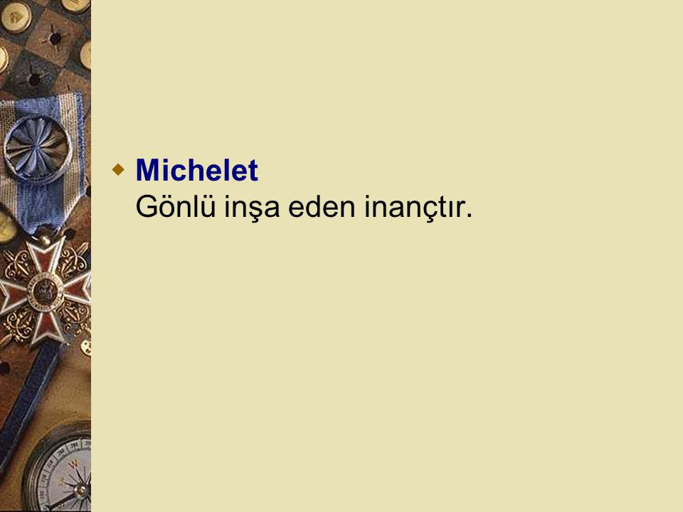 Michelet Gönlü inşa eden inançtır.