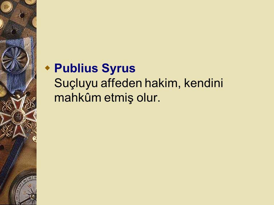 Publius Syrus Suçluyu affeden hakim, kendini mahkûm etmiş olur.