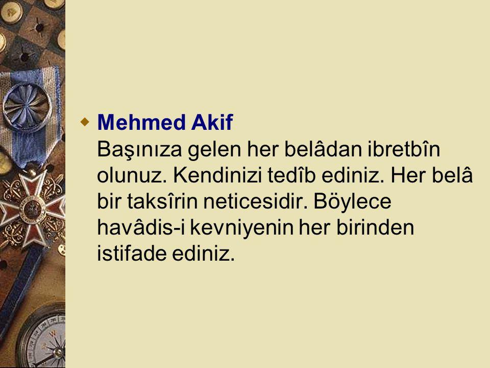Mehmed Akif Başınıza gelen her belâdan ibretbîn olunuz
