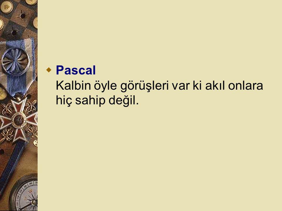 Pascal Kalbin öyle görüşleri var ki akıl onlara hiç sahip değil.