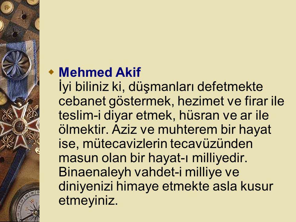 Mehmed Akif İyi biliniz ki, düşmanları defetmekte cebanet göstermek, hezimet ve firar ile teslim-i diyar etmek, hüsran ve ar ile ölmektir.