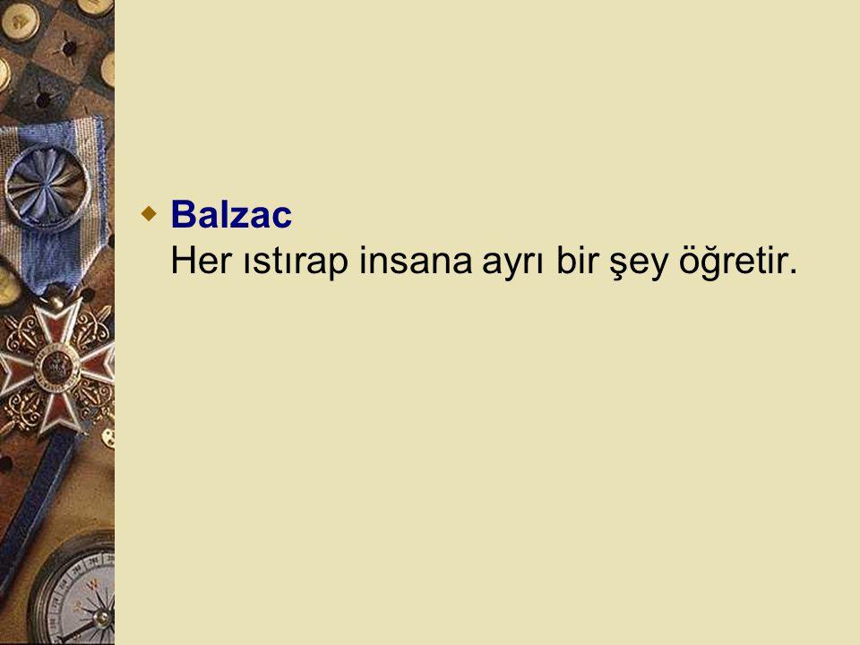 Balzac Her ıstırap insana ayrı bir şey öğretir.
