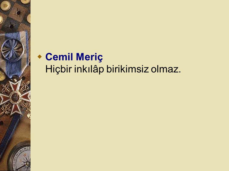 Cemil Meriç Hiçbir inkılâp birikimsiz olmaz.