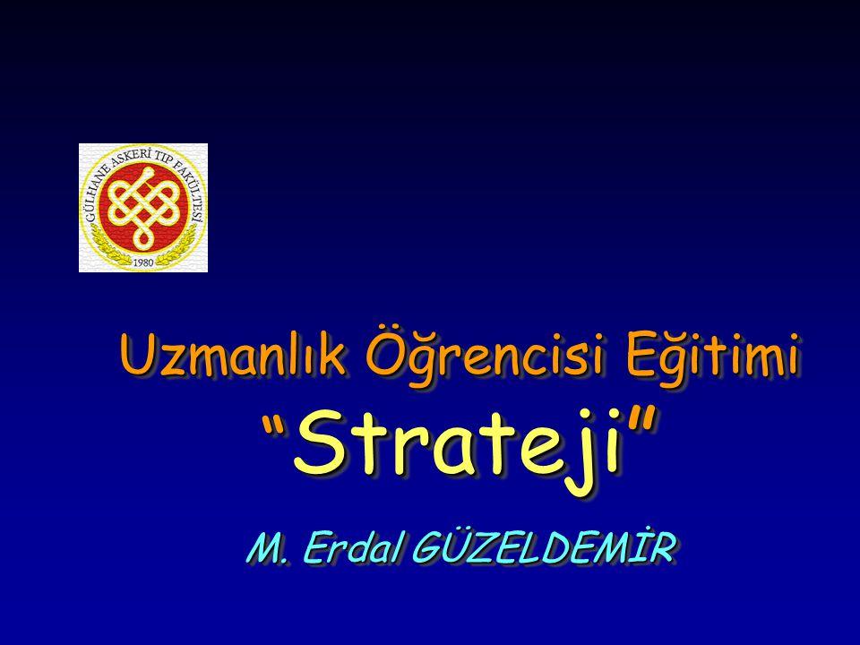 Uzmanlık Öğrencisi Eğitimi Strateji M. Erdal GÜZELDEMİR