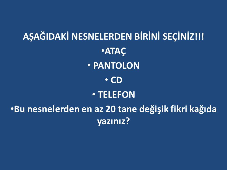 AŞAĞIDAKİ NESNELERDEN BİRİNİ SEÇİNİZ!!! ATAÇ PANTOLON CD TELEFON