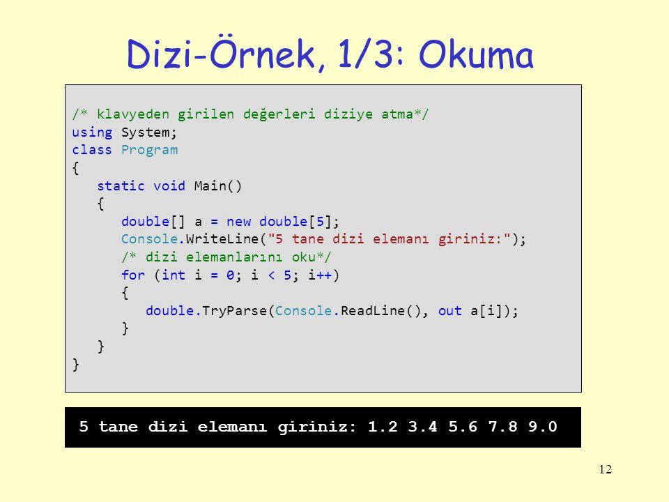 Dizi-Örnek, 1/3: Okuma /* klavyeden girilen değerleri diziye atma*/ using System; class Program. {
