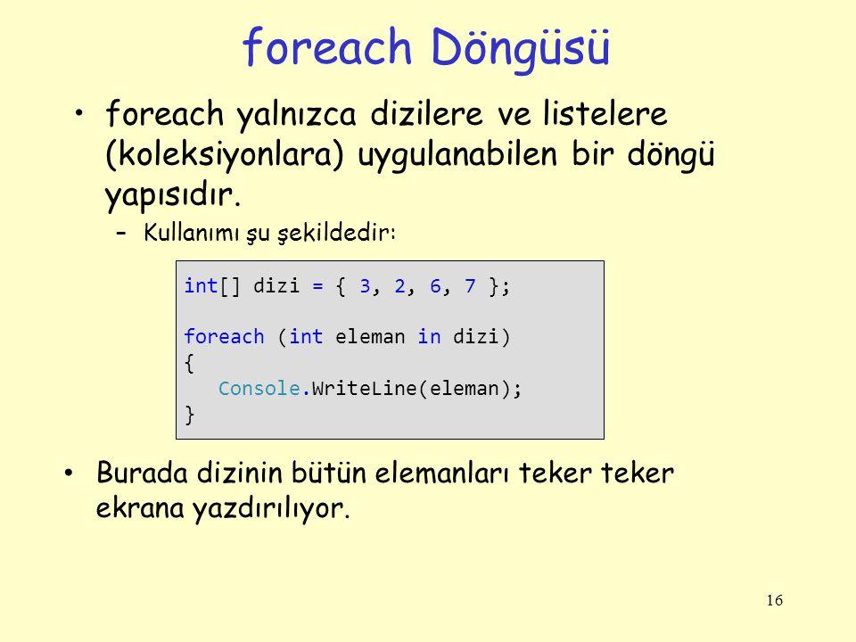 foreach Döngüsü foreach yalnızca dizilere ve listelere (koleksiyonlara) uygulanabilen bir döngü yapısıdır.