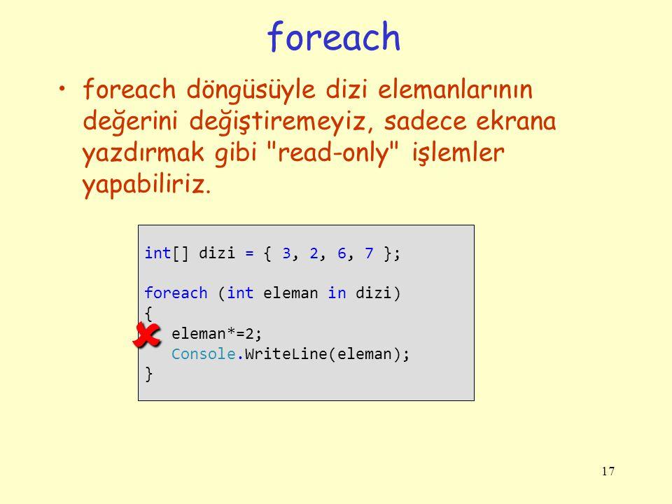 foreach foreach döngüsüyle dizi elemanlarının değerini değiştiremeyiz, sadece ekrana yazdırmak gibi read-only işlemler yapabiliriz.