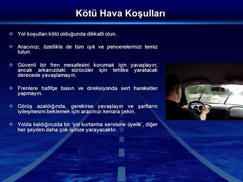 Kötü Hava Koşulları Yol koşulları kötü olduğunda dikkatli olun.