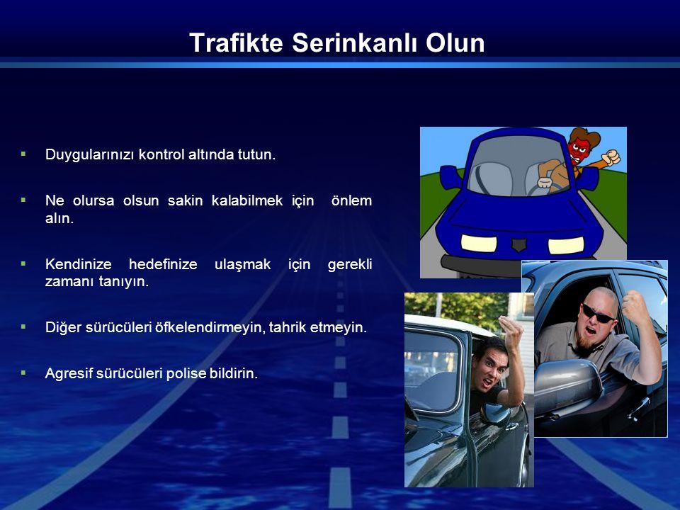 Trafikte Serinkanlı Olun