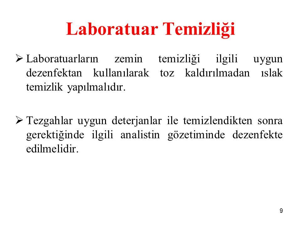 Laboratuar Temizliği Laboratuarların zemin temizliği ilgili uygun dezenfektan kullanılarak toz kaldırılmadan ıslak temizlik yapılmalıdır.