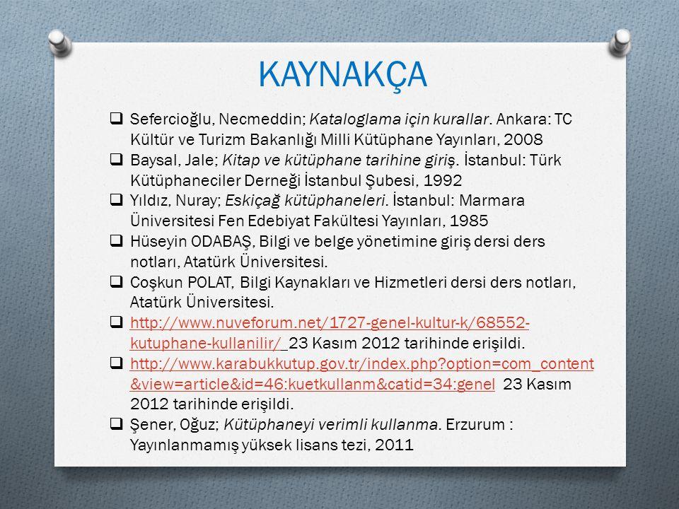 KAYNAKÇA Sefercioğlu, Necmeddin; Kataloglama için kurallar. Ankara: TC Kültür ve Turizm Bakanlığı Milli Kütüphane Yayınları, 2008.